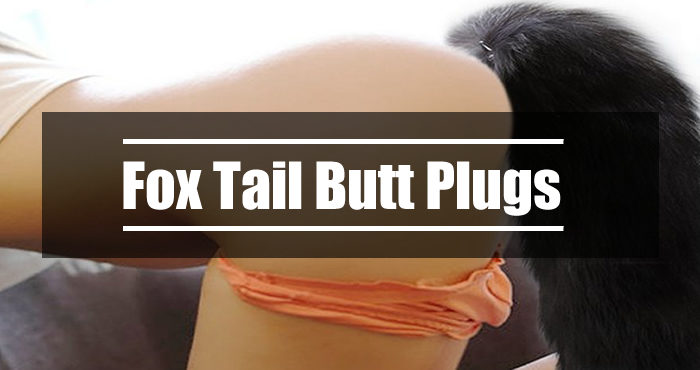 Fox Tail Butt Plugs – Choose The Best One